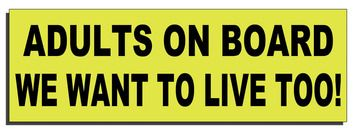 Adults on board - We want to live too!