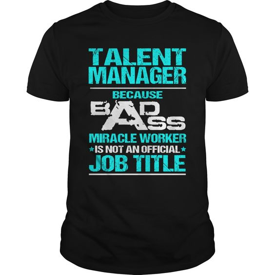TALENT MANAGER Because BADASS Miracle Worker Isn't An Official Job Title T-Shirts, Hoodies. BUY IT NOW ==► Funny Tee Shirts