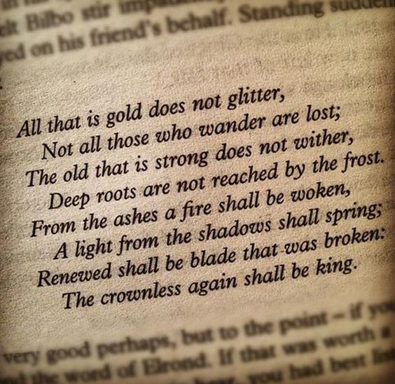 """All that is gold does not glitter, not al those who wander are lost..."" Tolkien Poem:"
