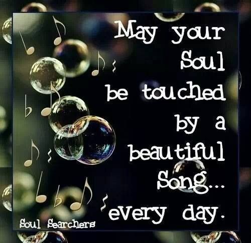 May your soul be touched by a beautiful song