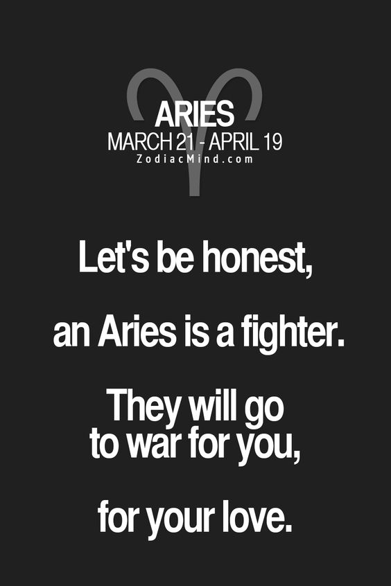 Let's be honest, an Aries is a fighter, They will go to war for you, for you love.