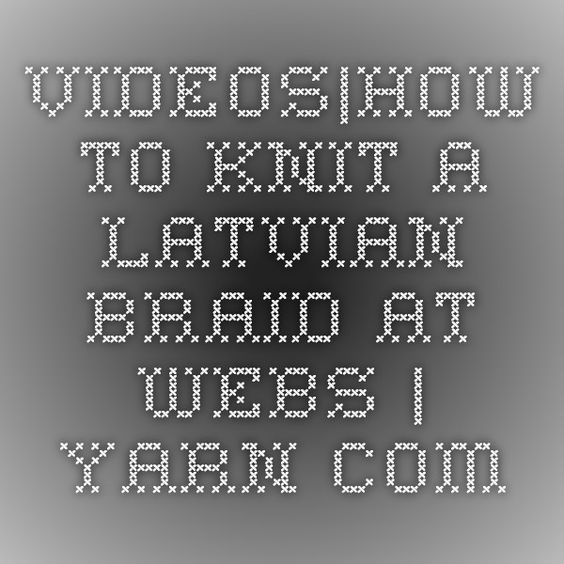 Videos|How to Knit a Latvian Braid at WEBS | Yarn.com