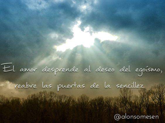 El amor desprende al deseo del egoísmo, reabre las puertas de la sencillez... Alonso Mesén