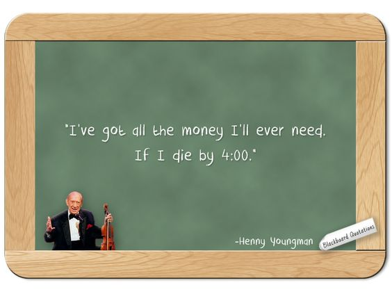 Henny Youngman... on Having Enough Money