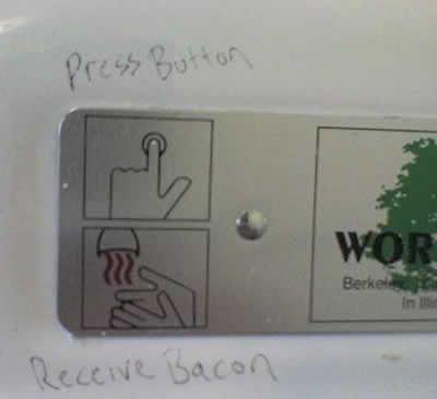 Press button, receive bacon lmao!