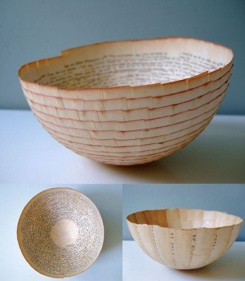 Bowl made from pages of a book... Non so se avrei il coraggio di strappare un libro...