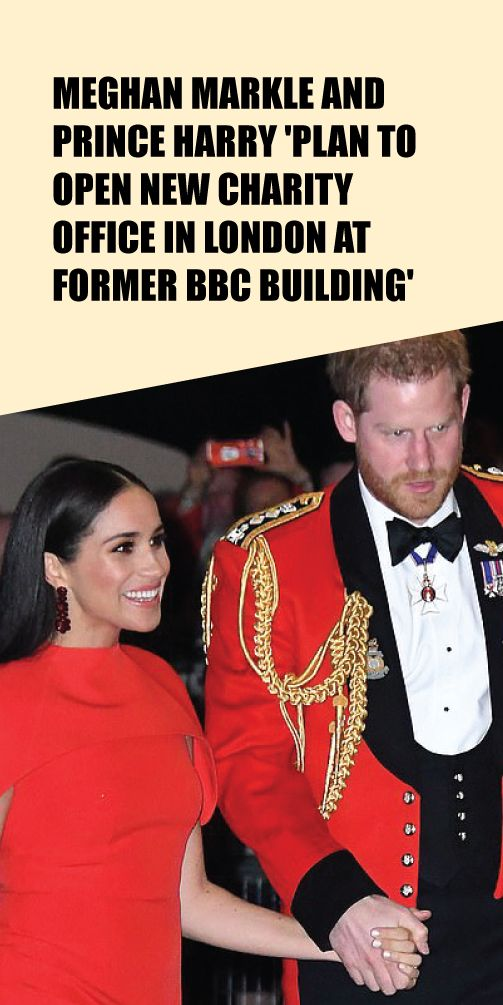 meghan markle and prince harry plan to open new charity office in london at former bbc building in 2020 royal family news meghan markle news prince harry pinterest