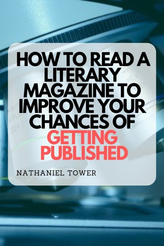 How writers should read literary magazines in order to improve chance of publication