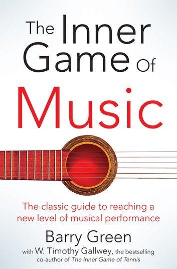 The Inner Game Of Music Ebook By W Timothy Gallwey Rakuten Kobo In 2021 Music Teaching Music Music Download