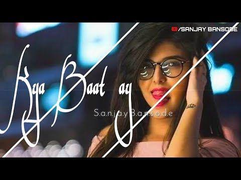 Kya Baat Ay New Status Youtube Song Status New Whatsapp Video Download Love Status Whatsapp