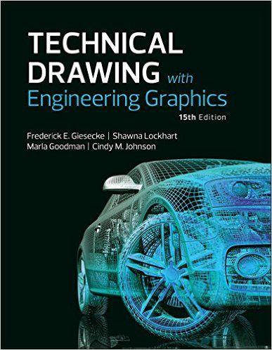 Technical Drawing with Engineering Graphics (15th Edition): Frederick E Giesecke, Alva Mitchell, Henry C Spencer, Ivan L Hill, John T Dygdon, James E. Novak, R. O. Loving, Shawna Lockhart, Cindy Johnson: 9780134306414: Books - Amazon.ca