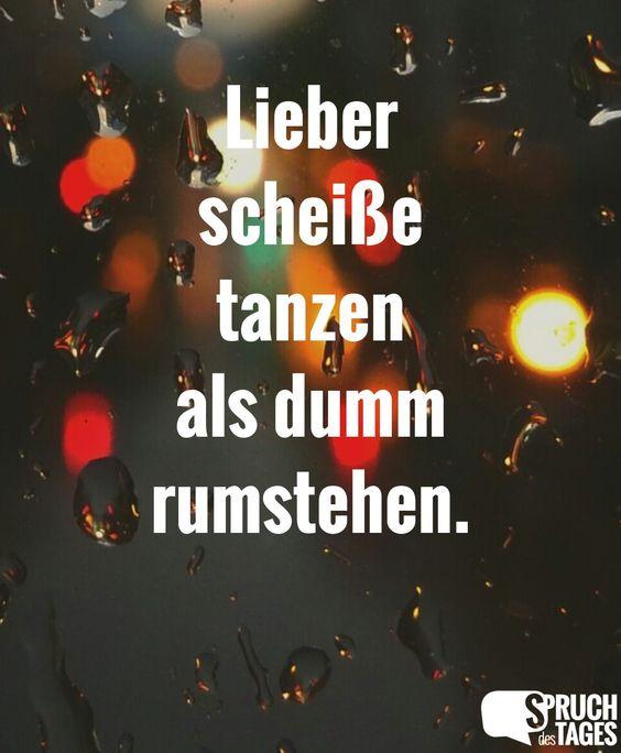 lieber-scheisse-tanzen-als-dumm-rumstehen.jpg 1.200×1.457 Pixel