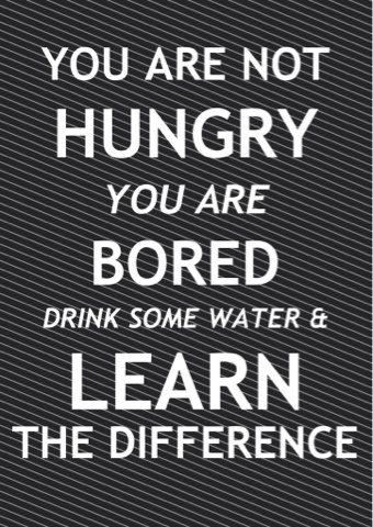 you are not hungry, you are bored, drink some water and learn the difference