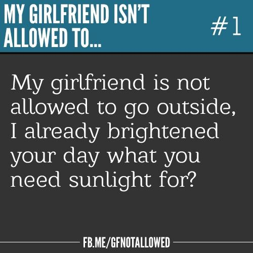 Funny Girlfriends Quotes: My Girlfriend Isn't Allowed To...