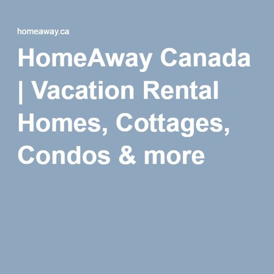HomeAway Canada | Vacation Rental Homes, Cottages, Condos & more