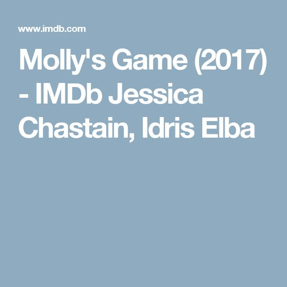 Molly's Game (2017) - IMDb Jessica Chastain, Idris Elba
