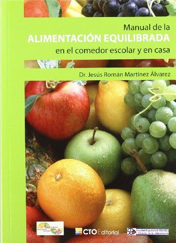 Manual de la alimentación equilibrada en el comedor escolar y en casa / Jesús Román Martínez Álvarez