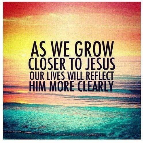 As we grow closer to Jesus quotes jesus life faith