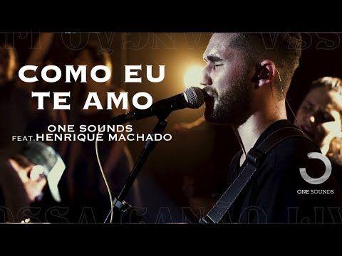 Como Eu Te Amo One Sounds Feat Henrique Machado Nossa Cancao