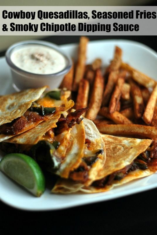 Cowboy Quesadillas, Seasoned Fries & Smoky Chipotle Dipping ..