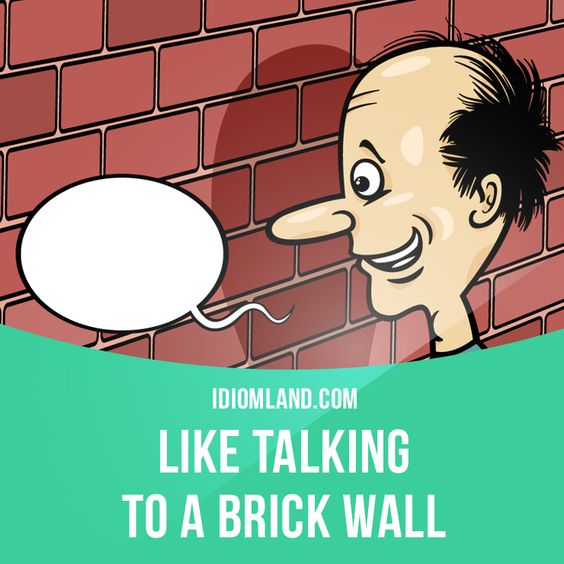"""Like talking to a brick wall"" is the person you are speaking to does not listen. Example: I've tried to discuss my feelings with her, but it's like talking to a brick wall. #idiom #idioms #saying #sayings #phrase #phrases #expression #expressions #english #englishlanguage #learnenglish #studyenglish #language #vocabulary #dictionary #grammar #efl #esl #tesl #tefl #toefl #ielts #toeic #englishlearning #vocab #wordoftheday #phraseoftheday:"