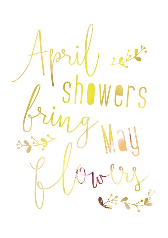 April Showers Bring May Flowers Spring Quote Spring by planeta444: