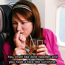 You smell like pine needles and have a face like sunshine. #Bridesmaids haha