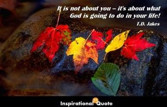 T.D. Jakes – It is not about you–it's about what God is going to do in your life!