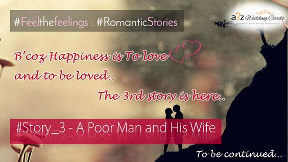 #Love and to be #Loved #Story_3 – A Poor Man and His Wife #FeelTheFeelings #RomanticStories Read the full story here @ https://goo.gl/ucwqQa