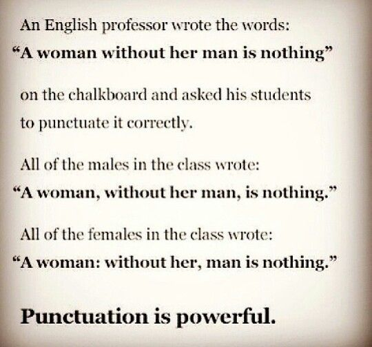 Punctuation is powerful and important.