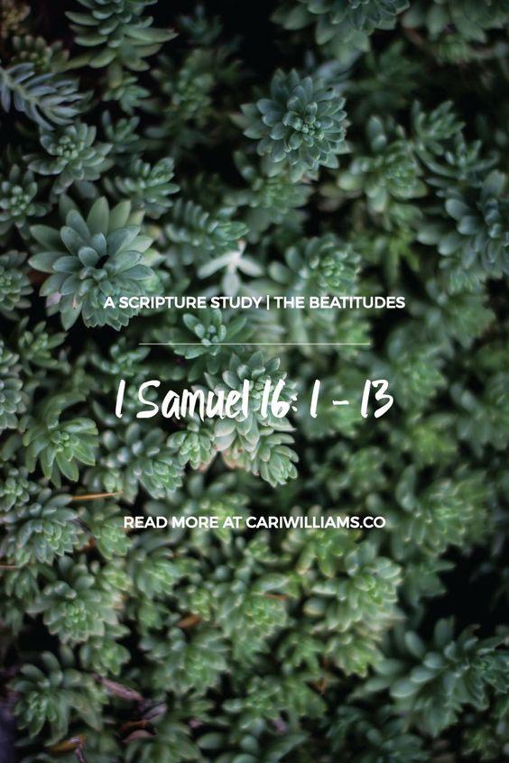 Beatitudes Study Day 18: 1 Samuel 16: 1 – 13