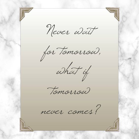 Never Wait For Tomorrow What If Tomorrow Never Comes Elvis
