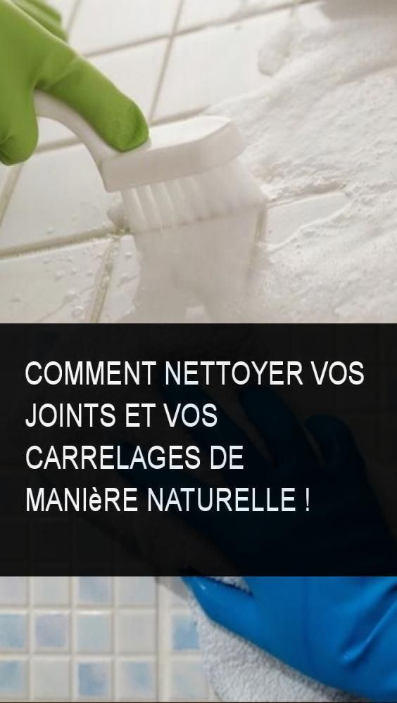 Comment Nettoyer Vos Joints Et Vos Carrelages De Maniere Naturelle Comment Nettoyer Nettoyage Joint De Carrelage Nettoyer Joints Carrelage