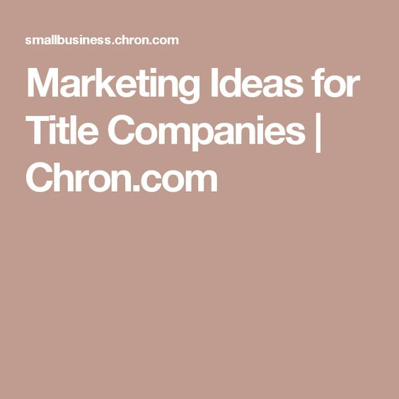 Marketing Ideas For Title Companies Title Insurance Insurance