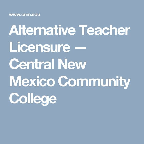 Alternative Teacher Licensure — Central New Mexico Community College