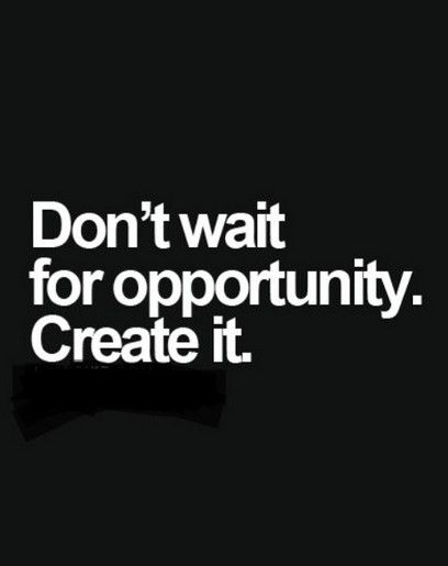 Don't wait for opportunity. Create it. success_quotes winner motivational_quotes inspirational_quotes opportunity_quotes success quotes: