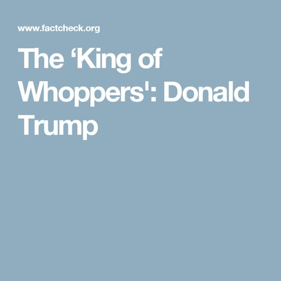 The 'King of Whoppers': Donald Trump