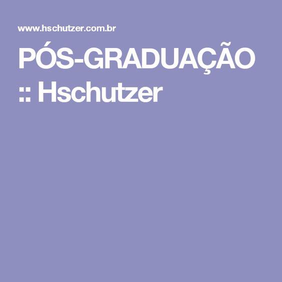 PÓS-GRADUAÇÃO :: Hschutzer