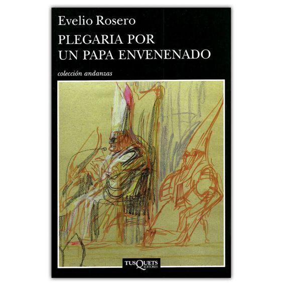 Plegaria por un papa envenenado - Evelio Rosero - Grupo Planeta http://www.librosyeditores.com/tiendalemoine/3601-plegaria-por-un-papa-envenenado-9789584237590.html Editores y distribuidores