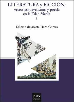 """Literatura y ficción : """"estorias"""", aventuras y poesía en la Edad Media / edición de Marta Haro Cortés"""