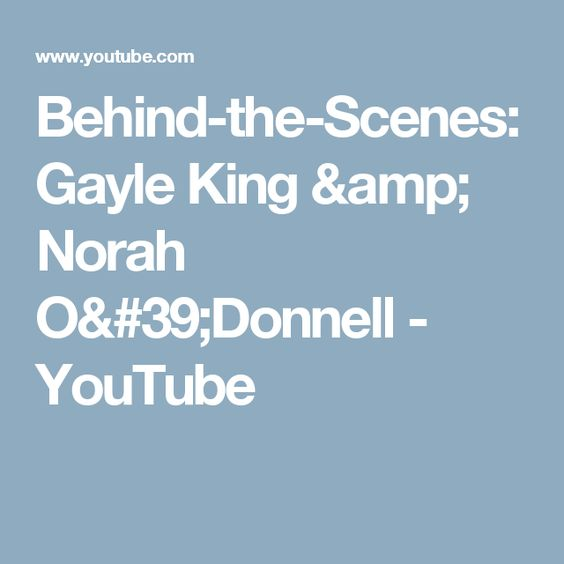 Behind-the-Scenes: Gayle King & Norah O'Donnell - YouTube
