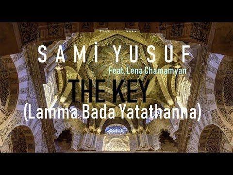 Sami Yusuf 2019 The Key Lamma Bada Yatathanna Feat Lena Chamamyan Youtube Youtube Playlist Sami Sufi
