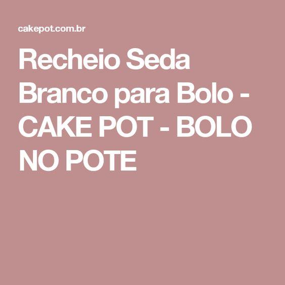 Recheio Seda Branco para Bolo - CAKE POT - BOLO NO POTE