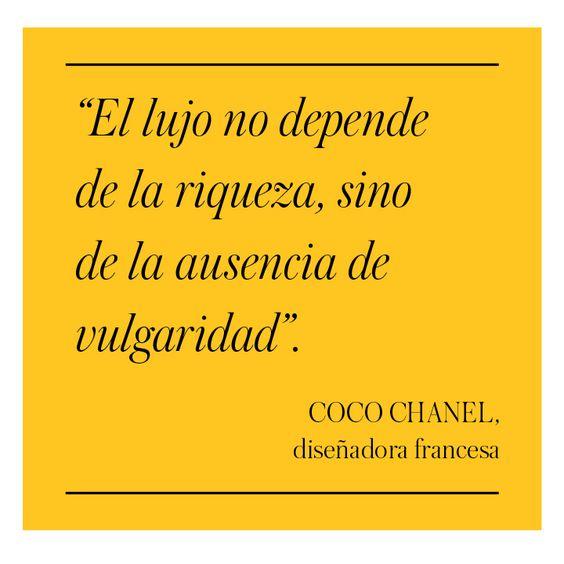 ... El lujo no depende de la riqueza, sino de la ausencia de vulgaridad. Coco Chanel. https://es.pinterest.com/pin/344525440222950547/