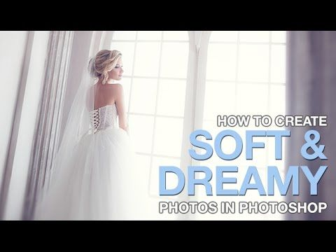Liked on YouTube: How to Create Soft & Dreamy Photos in Photoshop