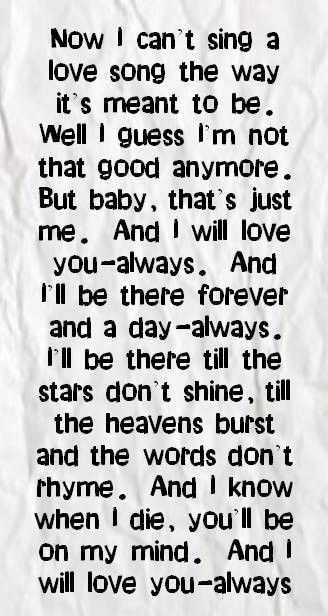 Bon Jovi - Always. My all time favourite song- these lyrics never fail to make me cry.