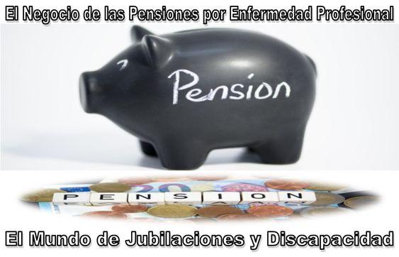 El Negocio de las Pensiones por Enfermedad Profesional