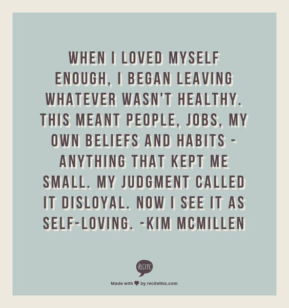 """When I Loved Myself Enough, I Began Leaving Whatever Wan"