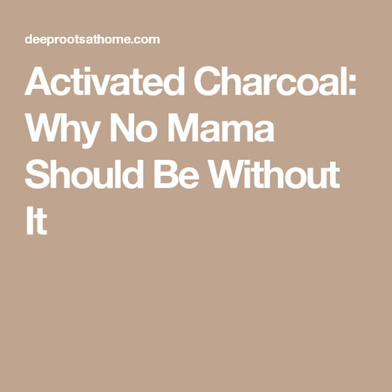 Activated Charcoal: Why No Mama Should Be Without It