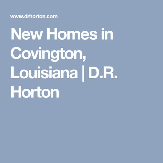 New Homes in Covington, Louisiana | D.R. Horton